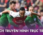 Lịch trực tiếp bóng đá châu Âu hôm nay: Tâm điểm Arsenal