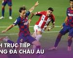 Lịch trực tiếp bóng đá châu Âu: Barca và Atletico Madrid ra sân