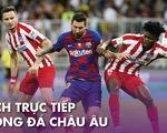 Lịch trực tiếp bóng đá châu Âu ngày 1-7: