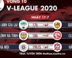 Lịch trực tiếp vòng 10 V-League 2020 ngày 17-7: