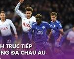 Lịch trực tiếp bóng đá châu Âu 19-7: Tottenham đại chiến Leicester