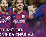 Lịch trực tiếp bóng đá châu Âu 9-7: Nhiều trận cầu đáng xem