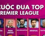 Top 4 Premier League và cuộc chiến sống còn của Leicester, Chelsea