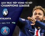Lịch trực tiếp tứ kết Champions League: Atalanta - PSG