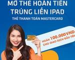 Mở thẻ hoàn tiền – Trúng liền iPad với thẻ Sacombank Mastercard