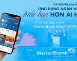 VietinBank iPay Mobile - Ứng dụng ngân hàng hiểu bạn hơn ai hết