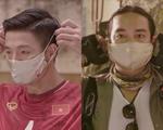Cầu thủ Bùi Tiến Dũng, phượt thủ Đăng Khoa cùng quyết tâm chống dịch trong MV