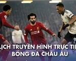 Lịch trực tiếp bóng đá châu Âu 17-1: Liverpool - Man United
