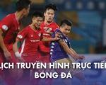 Lịch trực tiếp bóng đá ngày 9-1: CLB Hà Nội - Viettel, nhiều đại gia ra sân