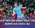 Lịch trực tiếp bóng đá châu Âu 7-2: Đại chiến Liverpool - Man City