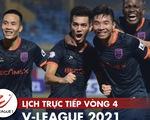 Lịch trực tiếp vòng 4 V-League 2021: HAGL lên đầu bảng?