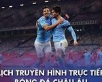Lịch trực tiếp bóng đá châu Âu 20-3: Everton gặp Man City, Bayern và Real ra trận