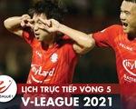 Lịch trực tiếp vòng 5 V-League 2021: