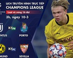 Lịch trực tiếp Champions League ngày 10-3: Juventus - Porto, Dortmund - Sevilla
