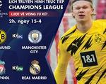 Lịch trực tiếp tứ kết lượt về Champions League: Dortmund - Man City, Liverpool - Real Madrid
