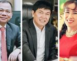 3 tỉ phú giàu nhất Việt Nam đang làm ăn ra sao?