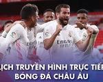 """Lịch trực tiếp bóng đá châu Âu 22-5: """"Chung kết"""" ở La Liga"""
