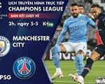 Lịch trực tiếp Champions League: Man City - PSG