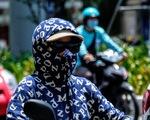 Bắc Bộ và Trung Bộ nắng nóng 40 độ C trong hai ngày cuối tuần