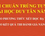 Đại học Duy Tân công bố điểm chuẩn trúng tuyển đại học 2021