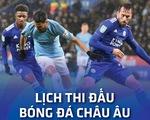 Lịch trực tiếp bóng đá châu Âu: Leicester - Man City