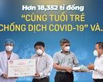 Hơn 18 tỉ đồng Cùng Tuổi Trẻ chống dịch COVID-19