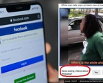 Facebook xin lỗi vì dán nhãn video người da màu là