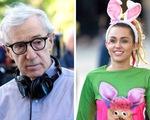 Woody Allen mời Miley Cyrus đóng phim truyền hình dài tập