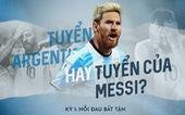 Tuyển Argentina hay Tuyển của Messi? - Nỗi đau triền miên