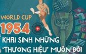 World Cup 1954: Khai sinh những 'thương hiệu' muôn đời