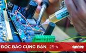 Đọc báo cùng bạn 25-4: Cơn sốt chip lan tới Việt Nam