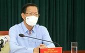 Phó bí thư Phan Văn Mãi: Có thể áp dụng các biện pháp theo chỉ thị 12 thêm 1-2 tuần