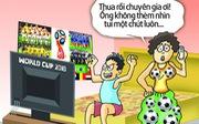 Hí họa mùa World cup: 'Người ấy' và tôi anh chọn ai?