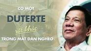Có một Duterte rất khác trong mắt dân nghèo