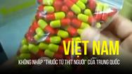 """Việt Nam không nhập """"thuốc từ thịt người"""" của Trung Quốc"""