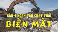 Điều tra Đem chất thải san lấp mặt bằng tập 2: Gần 4 ngàn tấn chất thải 'biến mất'