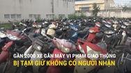 Gần 2.000 xe gắn máy phơi nắng phơi sương không người nhận