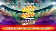 100 nghệ sĩ sẽ livestream ủng hộ tuyển Việt Nam tại phố đi bộ Nguyễn Huệ