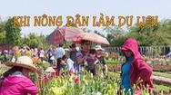 Góc nhìn trưa nay 16-12 | Du lịch nông nghiệp, hướng đi mới của làng hoa Sa Đéc