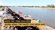 Tin nóng 24G ngày 4-12: Miền Tây tính chuyện ngăn sông trữ nước cho mùa khô