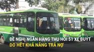 Đề nghị ngân hàng thu hồi 51 xe buýt…do hết khả năng trả nợ
