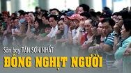 Tin nóng 24h: 13 ngày trước Tết Kỷ Hợi, sân bay Tân Sơn Nhất đông nghìn nghịt