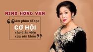 Giải trí 24h: NSND Hồng Vân làm phim để tạo cơ hội cho diễn viên của sân khấu