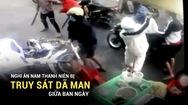 Nghi án nam thanh niên bị truy sát dã man giữa ban ngày