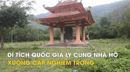 Di tích Quốc gia Ly cung nhà Hồ xuống cấp nghiêm trọng, hoang tàn