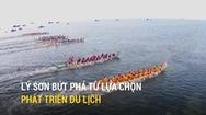 Huyện đảo Lý Sơn bứt phá từ lựa chọn phát triển du lịch