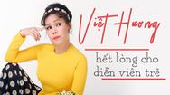 Việt Hương hết lòng đầu tư dự án cho các diễn viên trẻ có đam mê