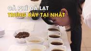 Cà phê Đà Lạt sẽ được trưng bày ở Nhật Bản