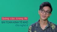 Giải trí 24h: Quảng cáo trong MV, bài toán kinh tế khó cho nghệ sĩ!