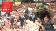 Bản tin 30s Nóng: Lở núi dồn dập, mất mát quá lớn; Danh sách 17 công nhân gặp nạn ở Rào Trăng 3